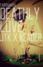 Deathly Love [ Jeff The Killer × Reader ]✔ by FarraaY