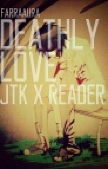 Deathly Love [ Jeff The Killer × Reader ]