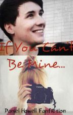 If You Can't Be Mine... / Dansk Daniel Howell Fanfiktion by AmazingCaamsa
