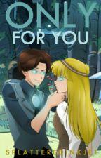 Only For You *PAUSED* by SplatteredInkJet