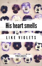 His Heart Smells Like Violets || m.c by mintcandy1