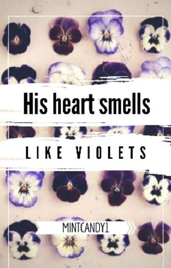 His Heart Smells Like Violets || m.c