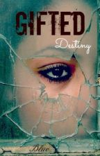 Gifted Destiny by LifeasAgatha