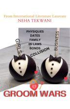 The Groom Wars #Wattys2016 ( Unedited) by neha12056