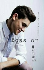Boss Or More? ✓ by Scared_Princess