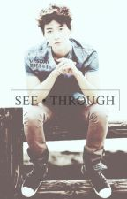 SEE • THROUGH [wattpad's edition] by RUNAWAY05