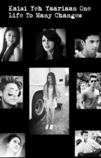 Kaisi Yeh Yariaan One Life To Many Changes  by TheMindSpeaks