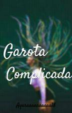 - Garota Complicada  by Ayaraaaaaaaaaa18