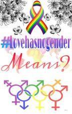 #lovehasnogender Means? by xLoveHasNoGenderx