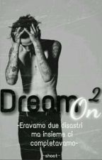 Dream On 2 (In Revisione) by -shoot-