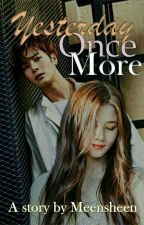 Yesterday Once More #Wattys2017 by Meensheen