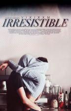 Irresistible by vikixxm