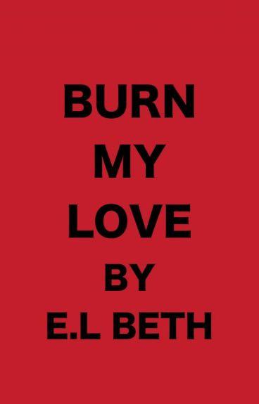 Burn My Love
