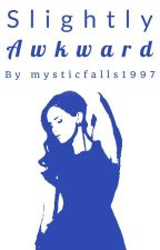 Slightly Awkward (Teen Wolf) Book 1 by mysticfalls1997