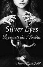 "Silver Eyes ""Le pouvoir des Ténèbres""  TOME 2 by SilverEyes288"