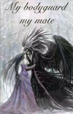 My Bodyguard My Mate by MeliyhaPhobia
