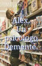 Alex. Un Psicólogo Demente.  by SoyHumanoBitch