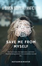 Save me from myself (Simon minter fanfic) by NotSoMiniMinter