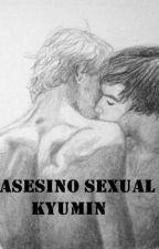 EL ASESINO SEXUAL [KYUMIN] by Soo_ae