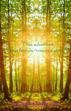 True Adventure (A Best Friends/romance Story) by JessieDaBoss15