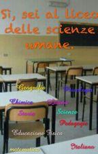 SÌ, SEI AL LICEO DELLE SCIENZE UMANE by cercandolafelicita