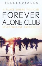 The Forever Alone Club #Wattys2016 by bellesdiallo