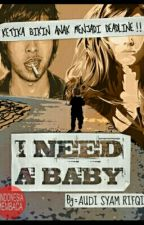 I NEED A BABY by Oddie_Fallera