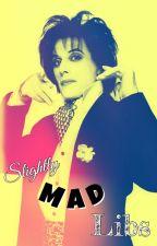 Slightly Mad Libs by RockAndRollRefugee