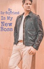 MY EX-Boyfriend Is My NEW BOSS (Completed) by mia-mooore
