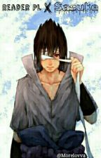 Reader PL X Sasuke |ZAKOŃCZONE| by Morelovva