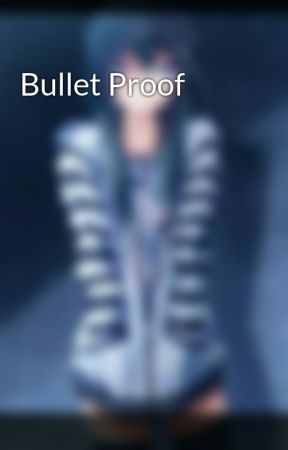 Bullet Proof by X_AuthorUnknown_X