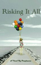 Risking It All by Pricyliaaviva