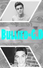 Bullied//G.D and E.D by Queentaylordolan