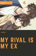 My Rival Is My Ex [Completed] by CSW407