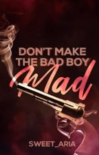 Don't Make The Bad Boy Mad! (To be published) by sweet_aria