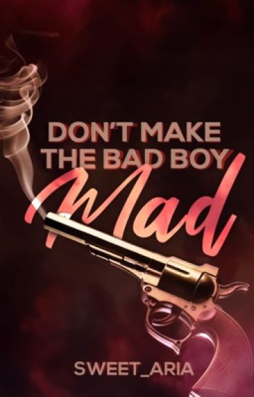 Don't Make The Bad Boy Mad! (To be published)