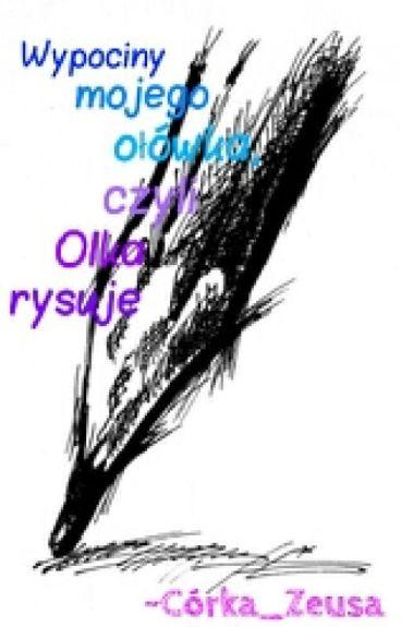 Wypociny mojego ołówka, czyli Olka rysuje :>