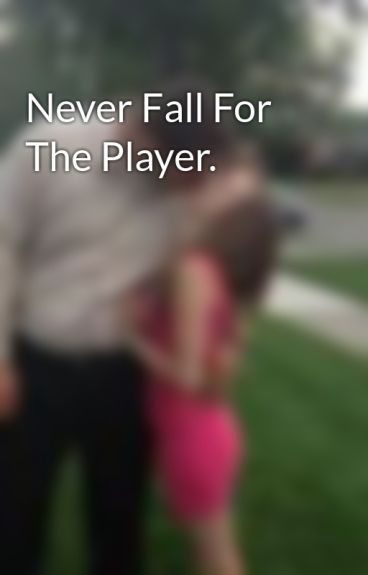 Never Fall For The Player. by ayshx3