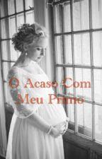 O Acaso Com Meu Primo (Revisão). by Chavesecreta