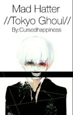Mad Hatter //Tokyo Ghoul// by Cursedhappiness