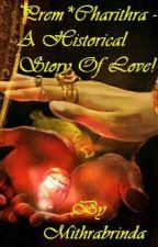 Prem ♡ Charithra  (HISTORICAL ☆ LOVE ) by Mithrabrinda