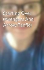 Starting Over (Avengers And Arrow Fanfic) by KaylaPerkins4