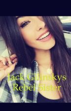 Jack Gilinskys Rebel Sister(ON HOLD) by KaileySkwarek