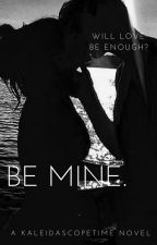 Be Mine. by kaleidascopetime