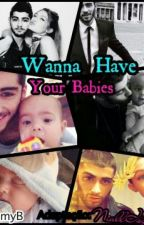 I Wanna Have Your Babies[Zigi]  by NiallerIsbetter