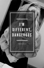 I'm different, dangerous by WeraZuza