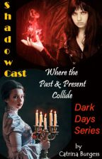 Shadowcast - Book 1, Dark Days Series by catrinaburgess