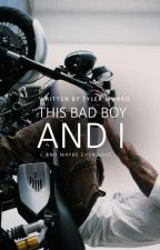 This Bad Boy and I | on hold by TyMunro