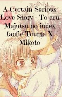 A Certain Serious Love Story - To aru Majutsu no index fanfic Touma X Mikoto (