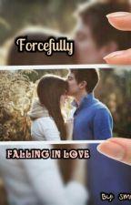 Forcefully Falling In Love by smrocks1153